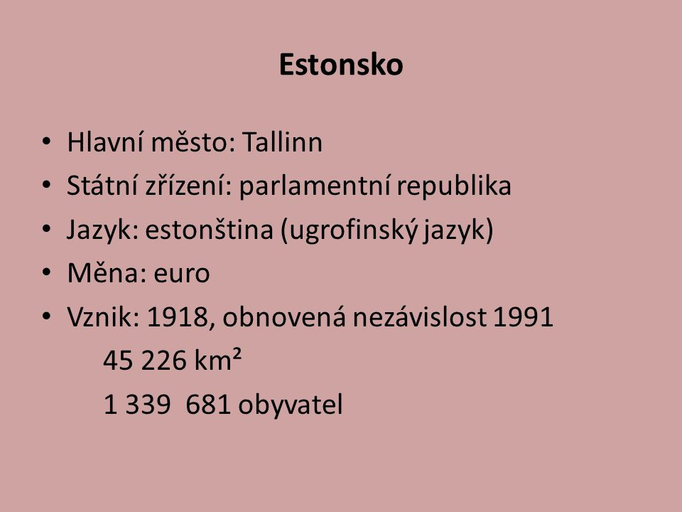 Estonsko Hlavní město: Tallinn Státní zřízení: parlamentní republika