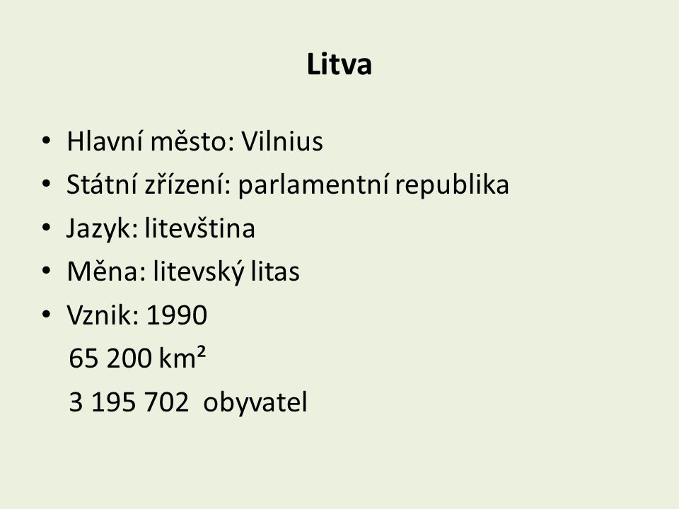 Litva Hlavní město: Vilnius Státní zřízení: parlamentní republika