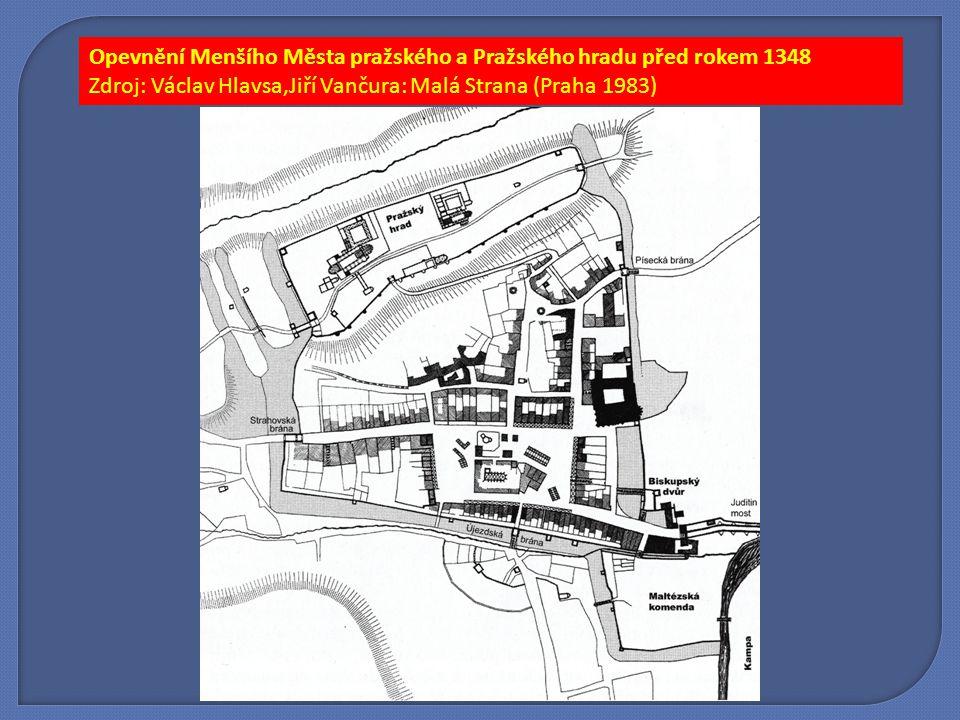 Opevnění Menšího Města pražského a Pražského hradu před rokem 1348 Zdroj: Václav Hlavsa,Jiří Vančura: Malá Strana (Praha 1983)