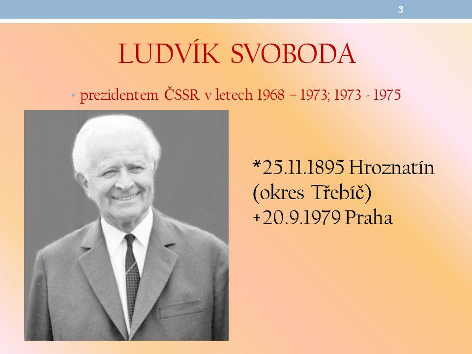 prezidentem ČSSR v letech 1968 – 1973; 1973 - 1975