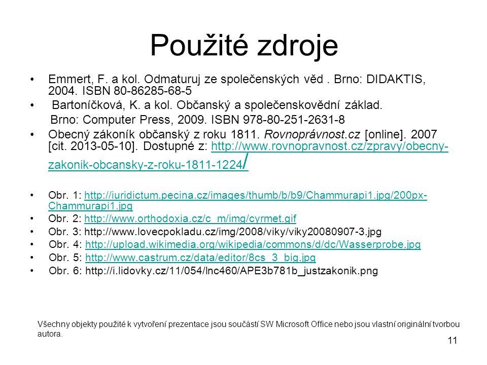 Použité zdroje Emmert, F. a kol. Odmaturuj ze společenských věd . Brno: DIDAKTIS, 2004. ISBN 80-86285-68-5.