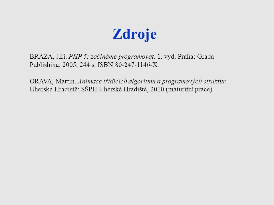 Zdroje BRÁZA, Jiří. PHP 5: začínáme programovat. 1. vyd. Praha: Grada Publishing, 2005, 244 s. ISBN 80-247-1146-X.