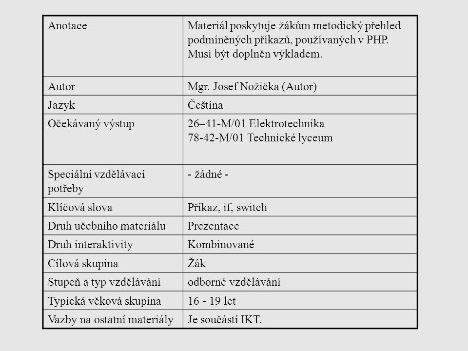 Anotace Materiál poskytuje žákům metodický přehled podmíněných příkazů, používaných v PHP. Musí být doplněn výkladem.