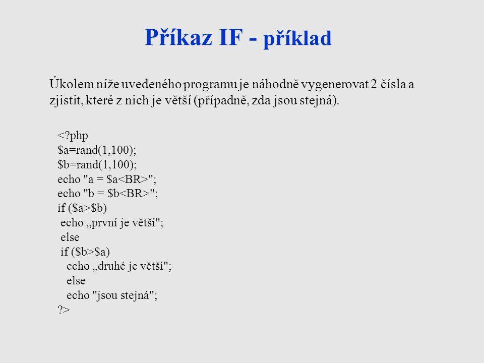Příkaz IF - příklad Úkolem níže uvedeného programu je náhodně vygenerovat 2 čísla a zjistit, které z nich je větší (případně, zda jsou stejná).