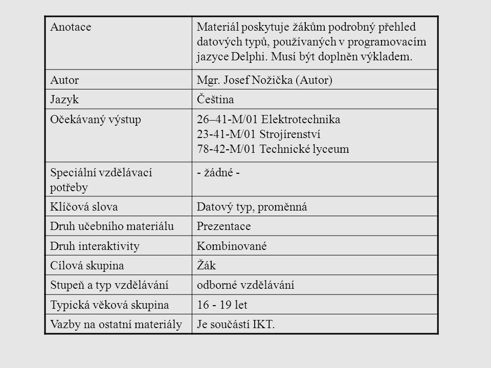 Anotace Materiál poskytuje žákům podrobný přehled datových typů, používaných v programovacím jazyce Delphi. Musí být doplněn výkladem.