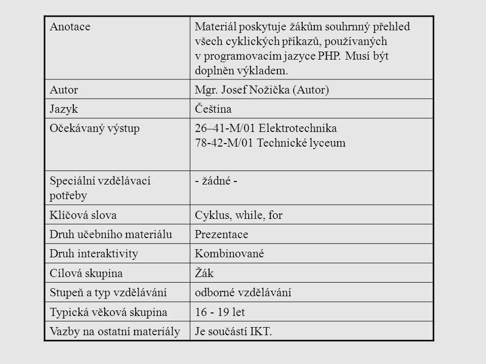 Anotace Materiál poskytuje žákům souhrnný přehled všech cyklických příkazů, používaných v programovacím jazyce PHP. Musí být doplněn výkladem.