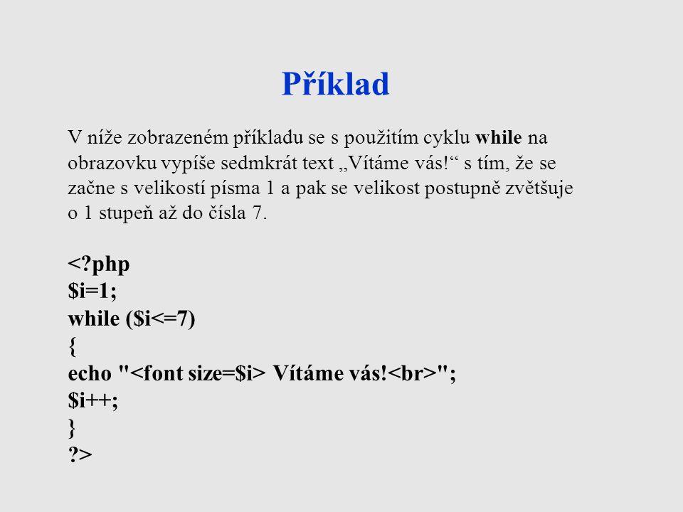 Příklad < php $i=1; while ($i<=7) {