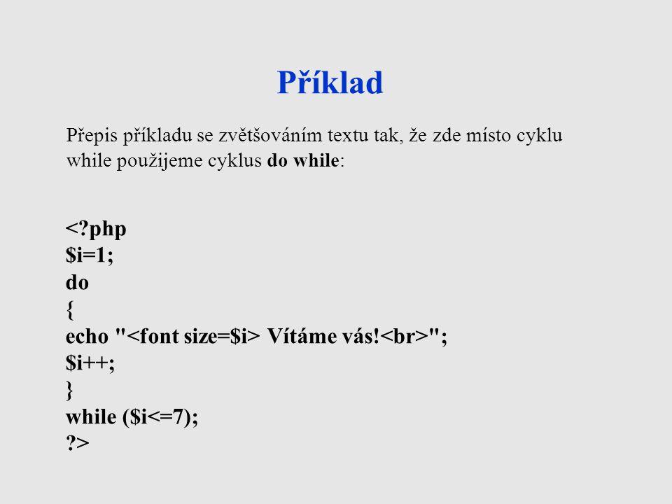 Příklad < php $i=1; do {