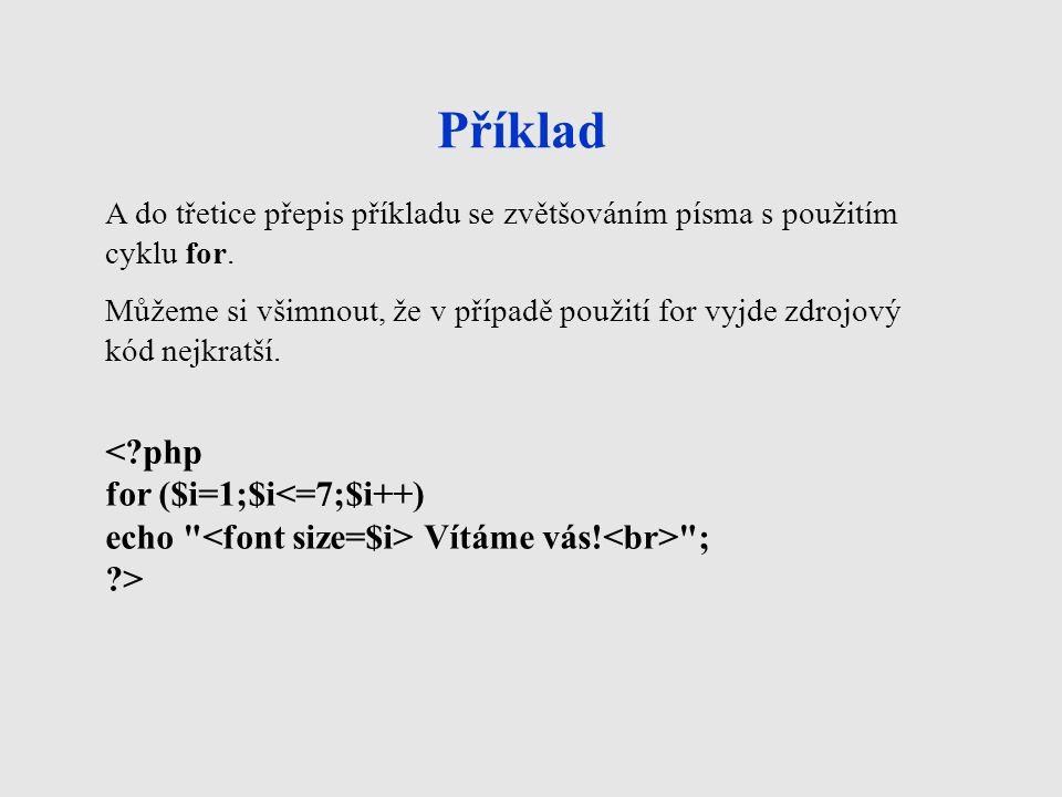 Příklad < php for ($i=1;$i<=7;$i++)