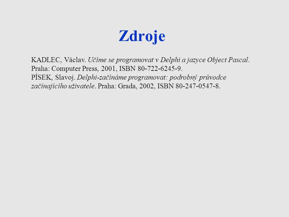 Zdroje KADLEC, Václav. Učíme se programovat v Delphi a jazyce Object Pascal. Praha: Computer Press, 2001, ISBN 80-722-6245-9.