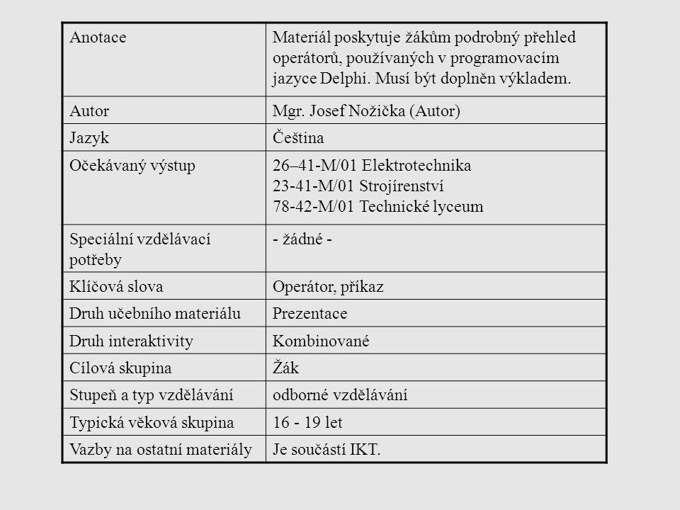 Anotace Materiál poskytuje žákům podrobný přehled operátorů, používaných v programovacím jazyce Delphi. Musí být doplněn výkladem.