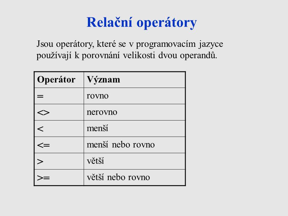 Relační operátory = <> < <= > >=