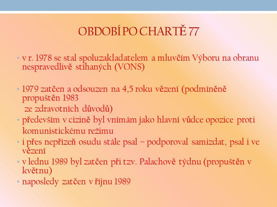 OBDOBÍ PO CHARTĚ 77 v r. 1978 se stal spoluzakladatelem a mluvčím Výboru na obranu nespravedlivě stíhaných (VONS)
