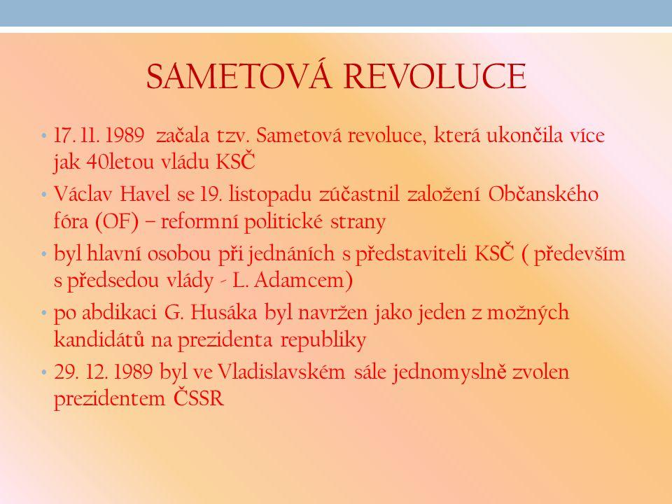 SAMETOVÁ REVOLUCE 17. 11. 1989 začala tzv. Sametová revoluce, která ukončila více jak 40letou vládu KSČ.