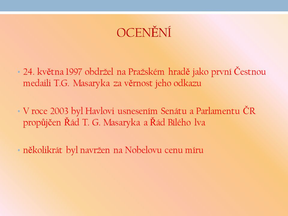 OCENĚNÍ 24. května 1997 obdržel na Pražském hradě jako první Čestnou medaili T.G. Masaryka za věrnost jeho odkazu.
