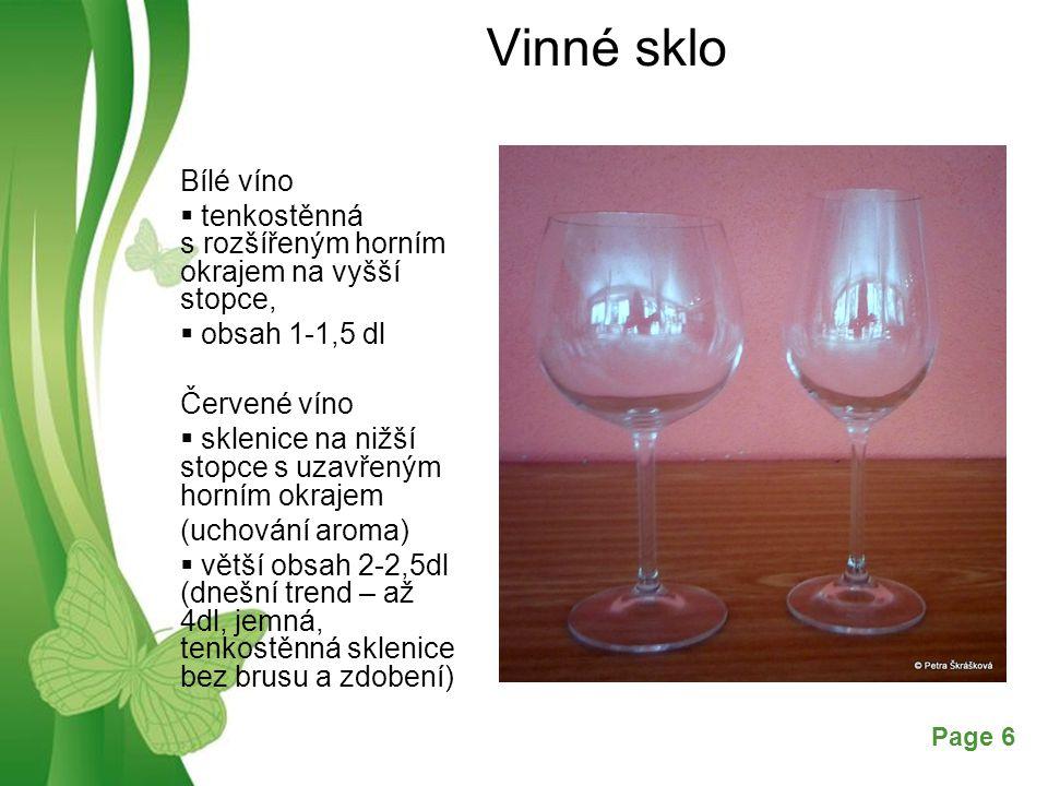 Vinné sklo Bílé víno. tenkostěnná s rozšířeným horním okrajem na vyšší stopce, obsah 1-1,5 dl. Červené víno.