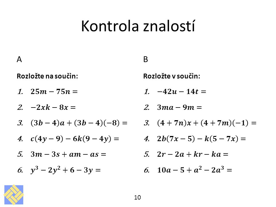 Kontrola znalostí A B Rozložte na součin: 𝟐𝟓𝒎−𝟕𝟓𝒏= −𝟐𝒙𝒌−𝟖𝒙=