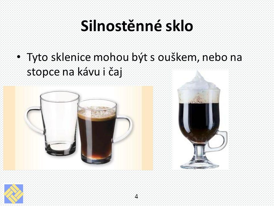 Silnostěnné sklo Tyto sklenice mohou být s ouškem, nebo na stopce na kávu i čaj
