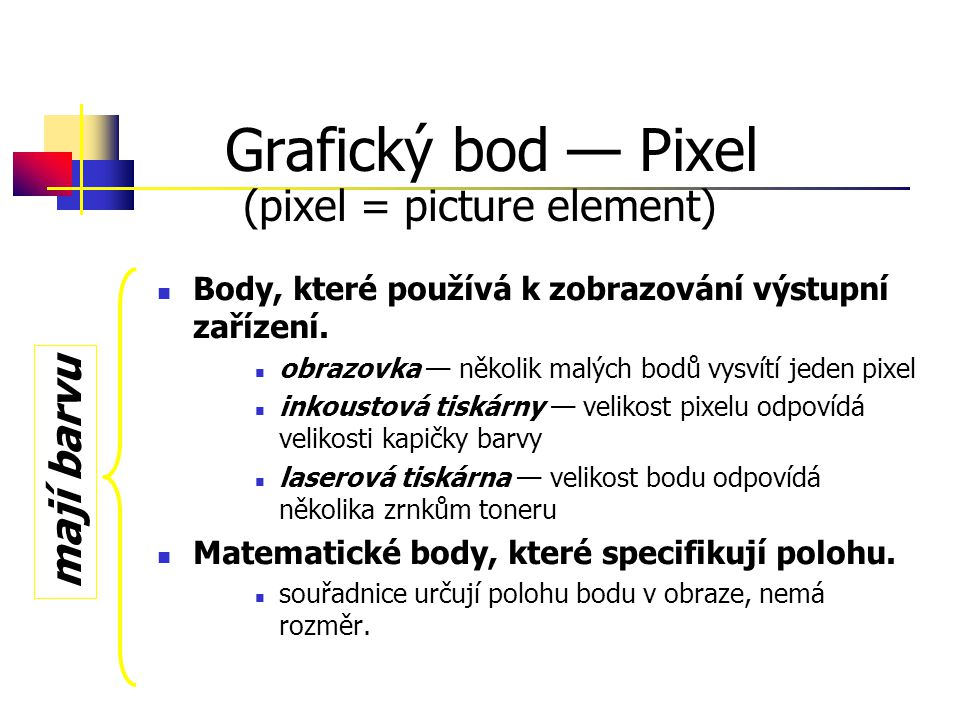 Grafický bod — Pixel (pixel = picture element)