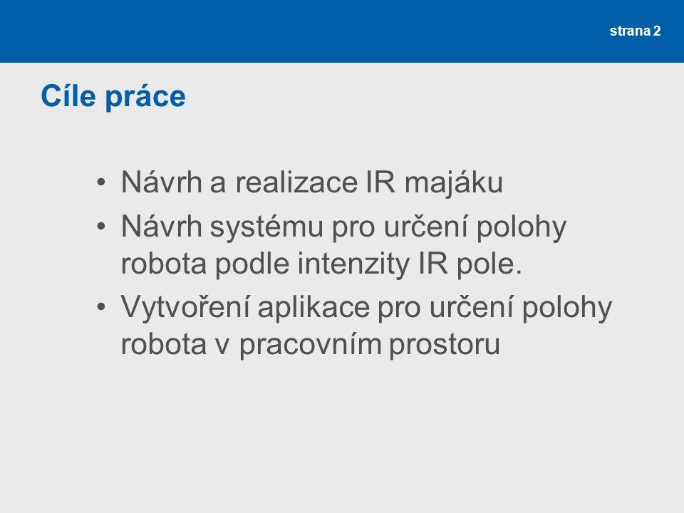 Cíle práce Návrh a realizace IR majáku. Návrh systému pro určení polohy robota podle intenzity IR pole.