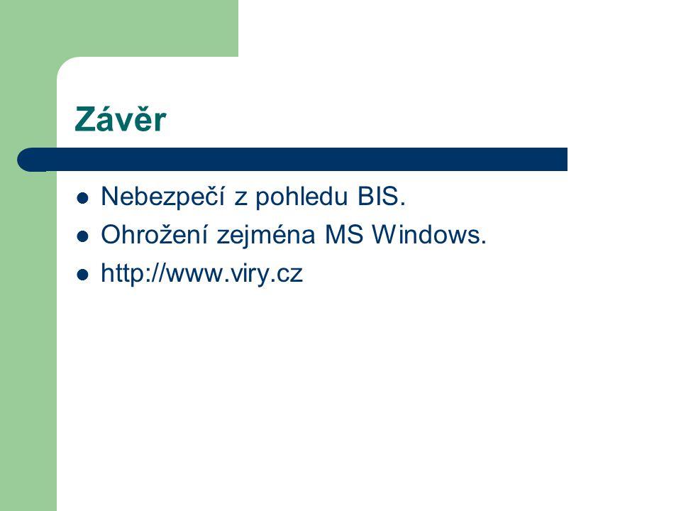 Závěr Nebezpečí z pohledu BIS. Ohrožení zejména MS Windows.