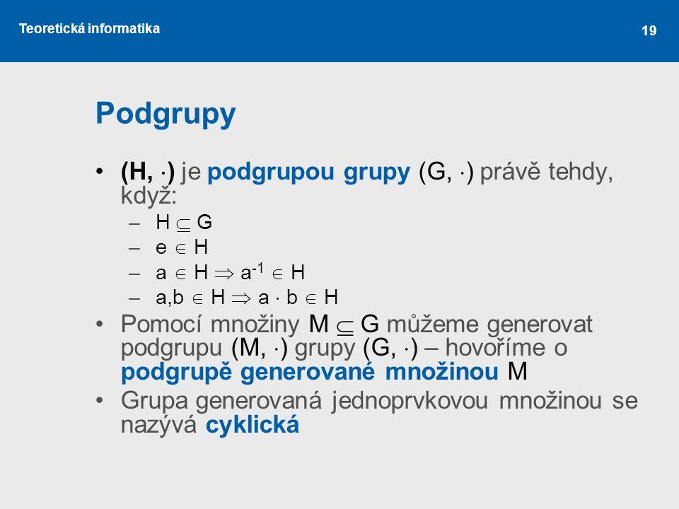 Podgrupy (H, ) je podgrupou grupy (G, ) právě tehdy, když: