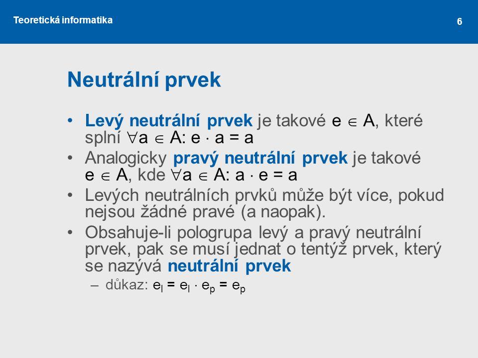Neutrální prvek Levý neutrální prvek je takové e  A, které splní a  A: e  a = a.