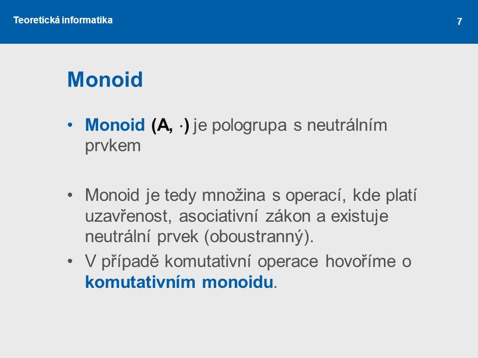 Monoid Monoid (A, ) je pologrupa s neutrálním prvkem