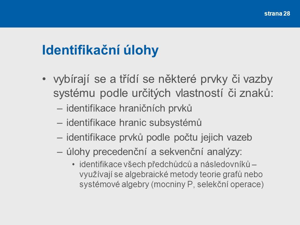 Identifikační úlohy vybírají se a třídí se některé prvky či vazby systému podle určitých vlastností či znaků:
