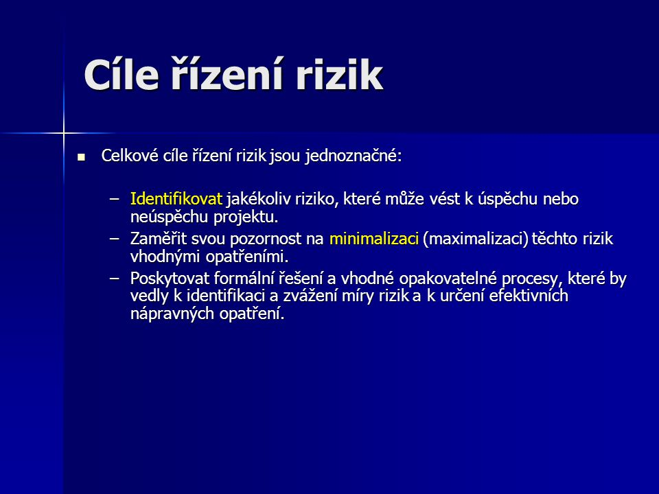 Cíle řízení rizik Celkové cíle řízení rizik jsou jednoznačné:
