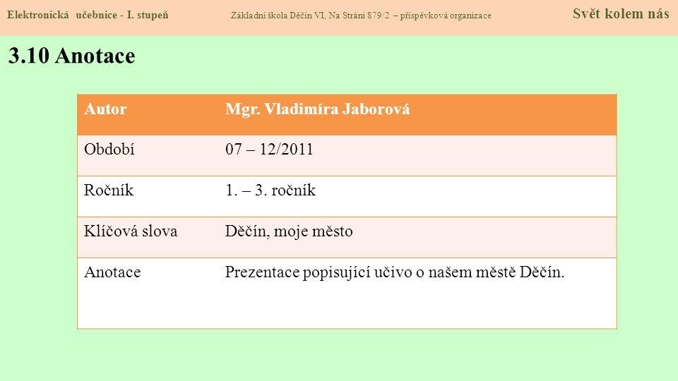 3.10 Anotace Autor Mgr. Vladimíra Jaborová Období 07 – 12/2011 Ročník