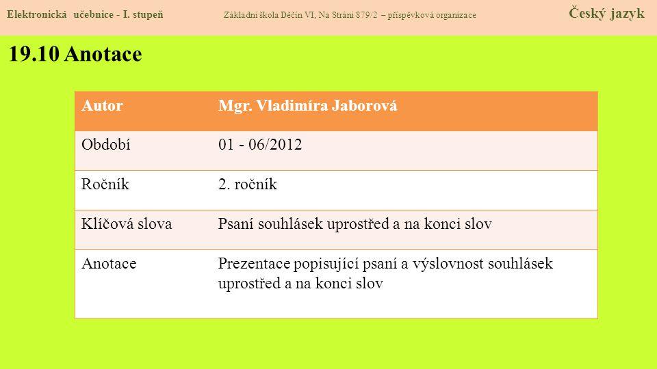 19.10 Anotace Autor Mgr. Vladimíra Jaborová Období 01 - 06/2012 Ročník