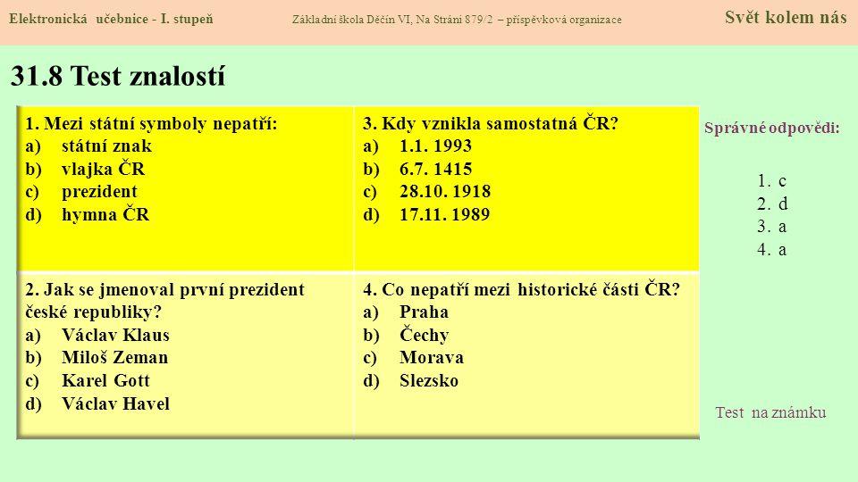 31.8 Test znalostí Mezi státní symboly nepatří: státní znak vlajka ČR