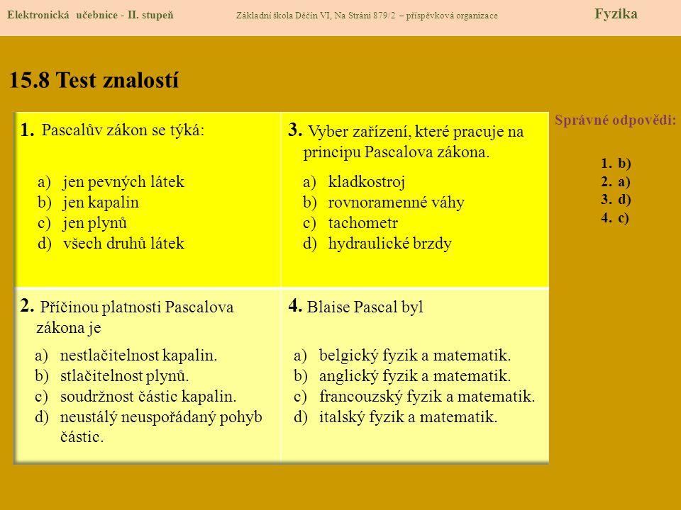 15.8 Test znalostí 1. 3. 2. 4. Pascalův zákon se týká: