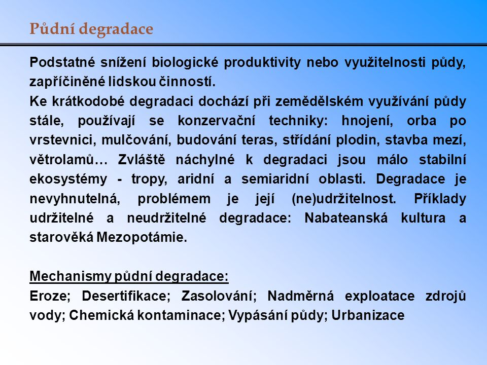 Půdní degradace Podstatné snížení biologické produktivity nebo využitelnosti půdy, zapříčiněné lidskou činností.