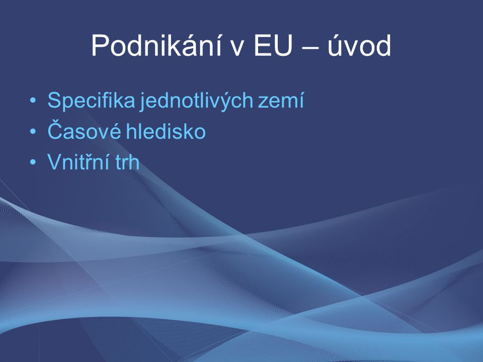Podnikání v EU – úvod Specifika jednotlivých zemí Časové hledisko