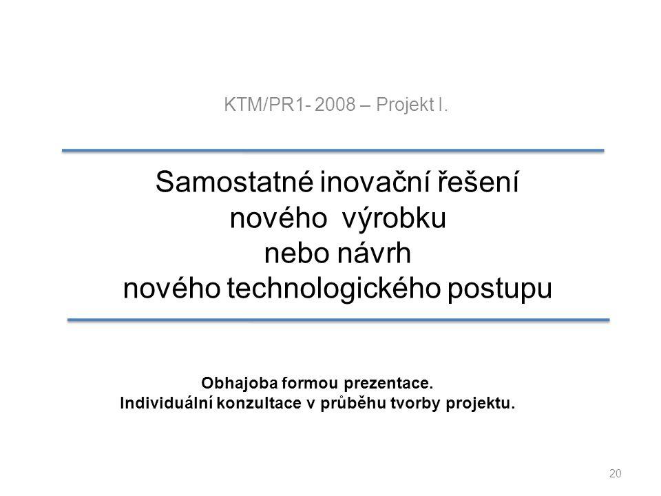 KTM/PR1- 2008 – Projekt I. Samostatné inovační řešení nového výrobku nebo návrh nového technologického postupu.
