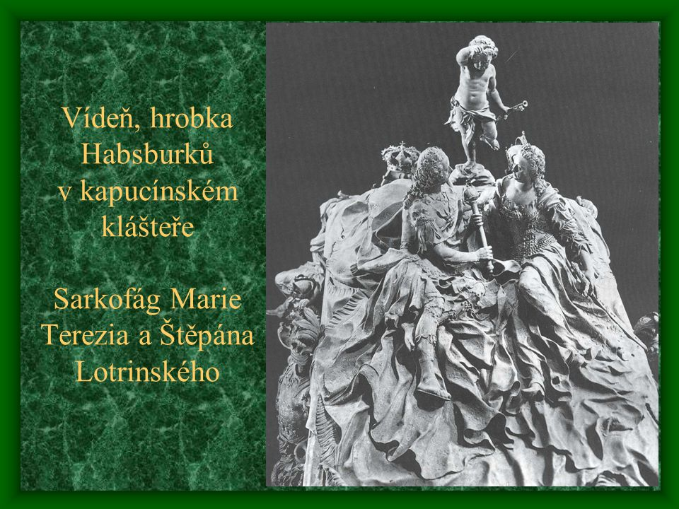 Vídeň, hrobka Habsburků v kapucínském klášteře Sarkofág Marie Terezia a Štěpána Lotrinského