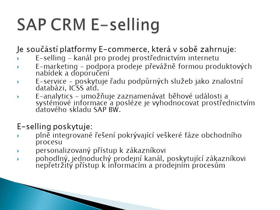 SAP CRM E-selling Je součástí platformy E-commerce, která v sobě zahrnuje: E-selling – kanál pro prodej prostřednictvím internetu.