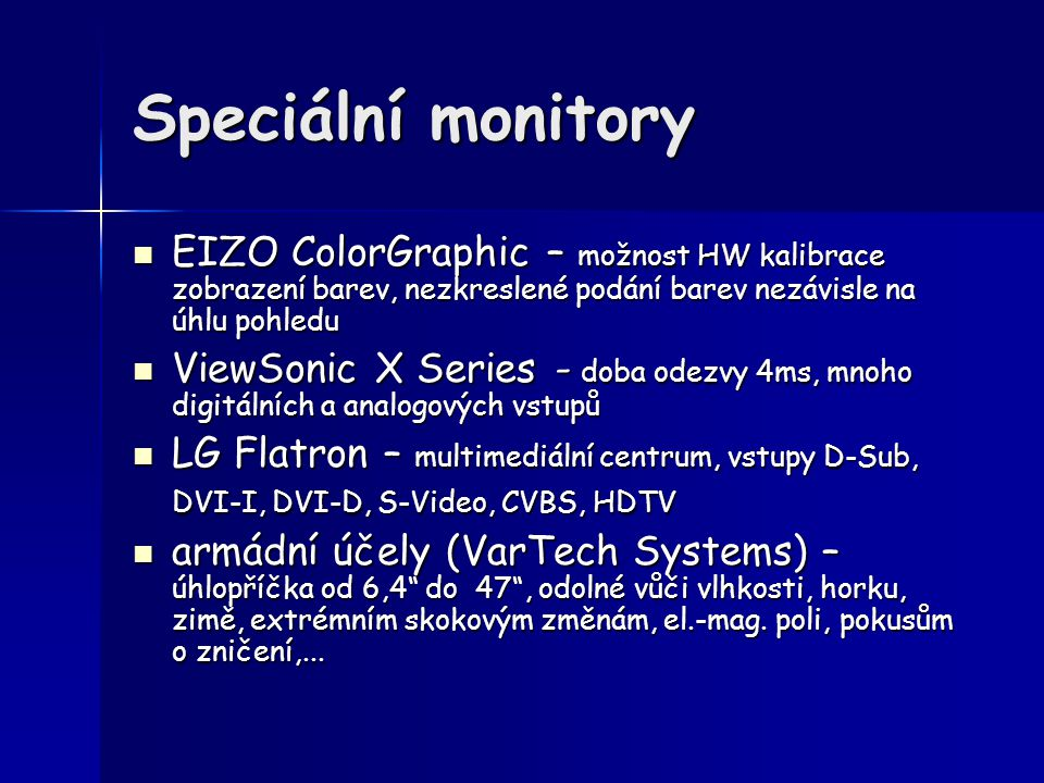 Speciální monitory EIZO ColorGraphic – možnost HW kalibrace zobrazení barev, nezkreslené podání barev nezávisle na úhlu pohledu.