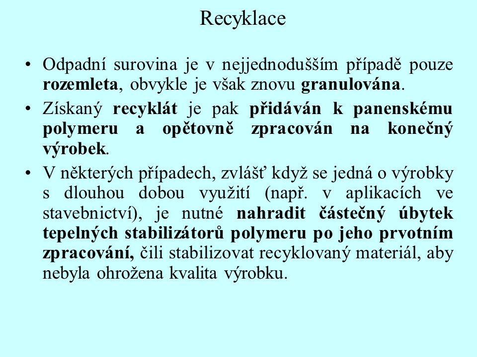 Recyklace Odpadní surovina je v nejjednodušším případě pouze rozemleta, obvykle je však znovu granulována.