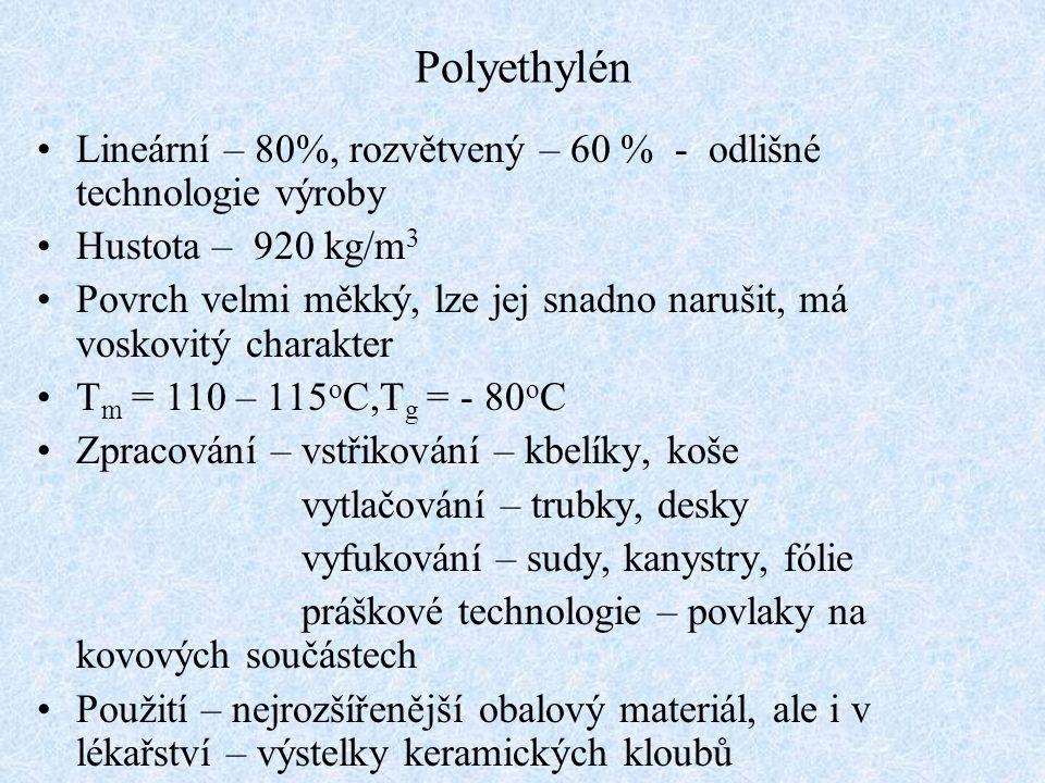 Polyethylén Lineární – 80%, rozvětvený – 60 % - odlišné technologie výroby. Hustota – 920 kg/m3.