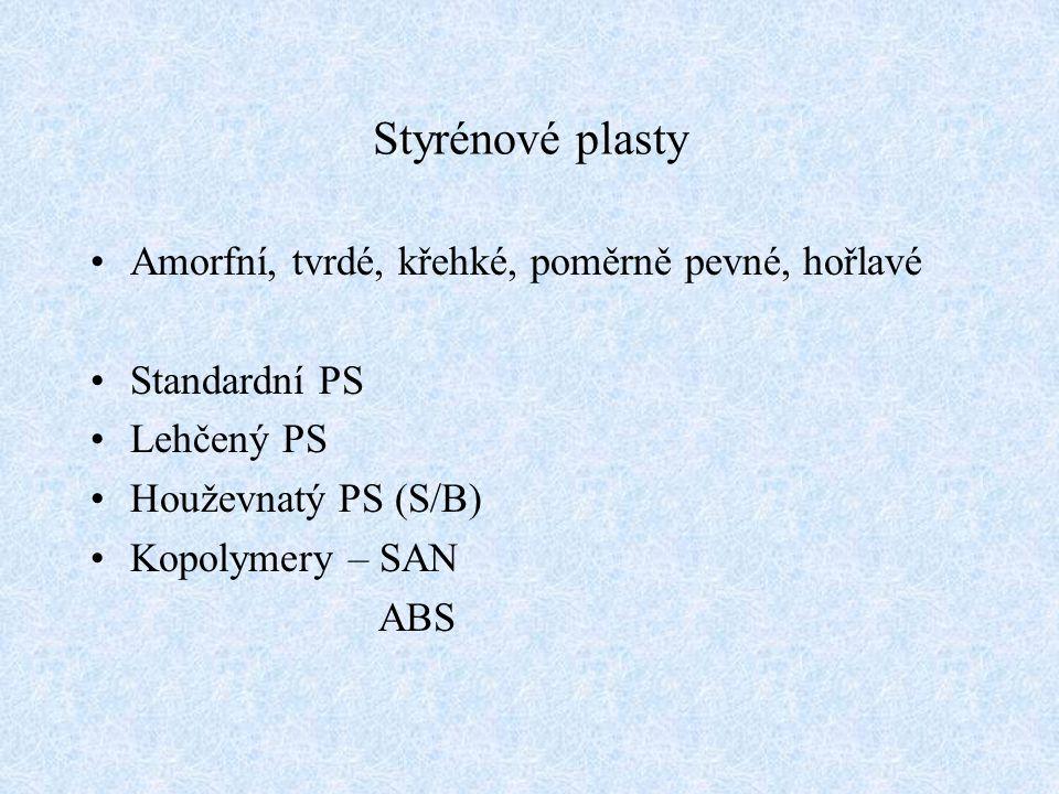 Styrénové plasty Amorfní, tvrdé, křehké, poměrně pevné, hořlavé