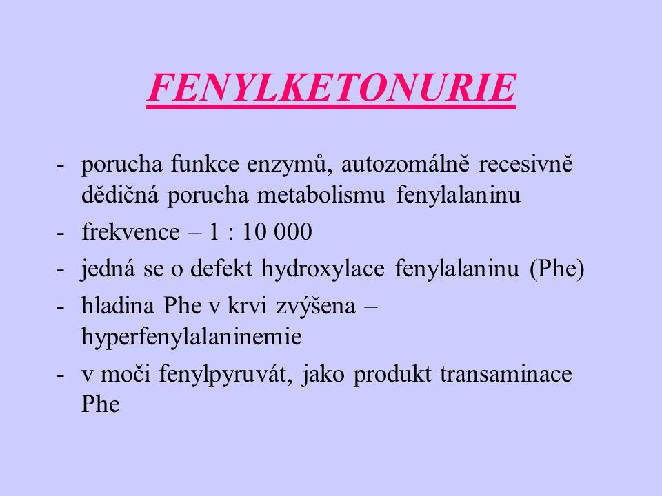 FENYLKETONURIE porucha funkce enzymů, autozomálně recesivně dědičná porucha metabolismu fenylalaninu.