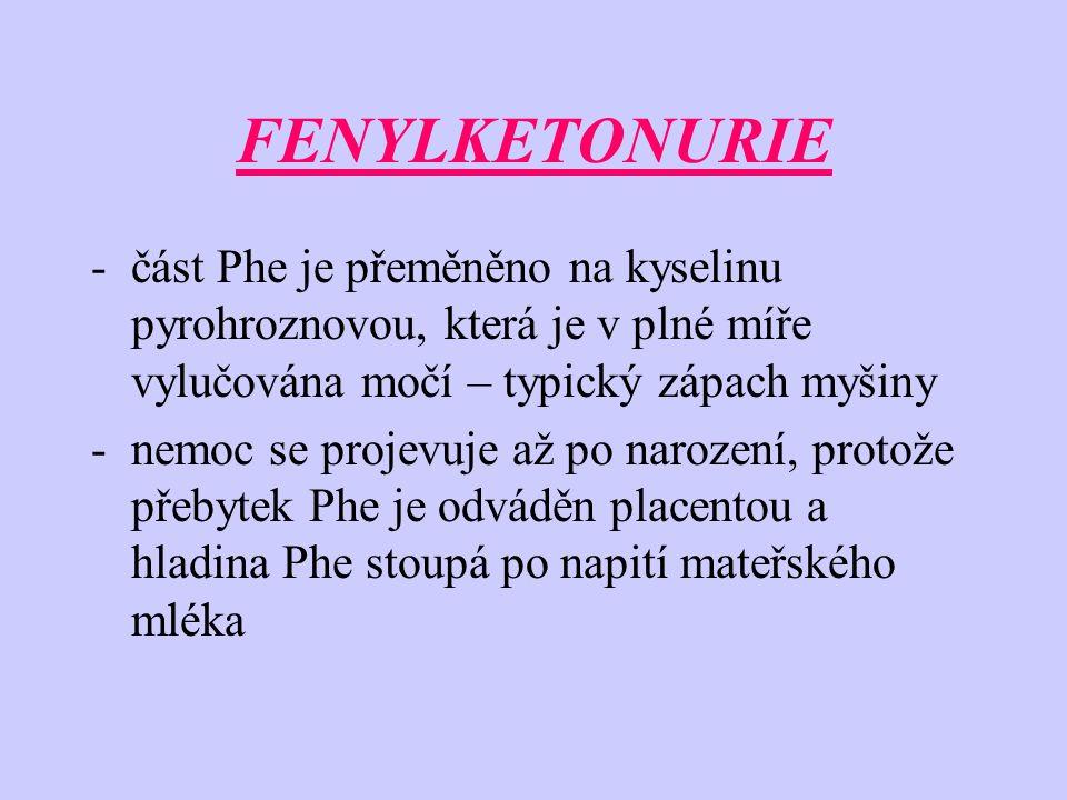 FENYLKETONURIE část Phe je přeměněno na kyselinu pyrohroznovou, která je v plné míře vylučována močí – typický zápach myšiny.