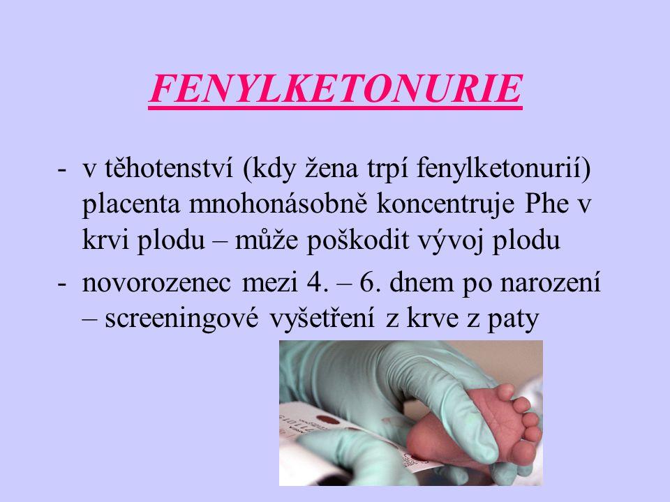 FENYLKETONURIE v těhotenství (kdy žena trpí fenylketonurií) placenta mnohonásobně koncentruje Phe v krvi plodu – může poškodit vývoj plodu.