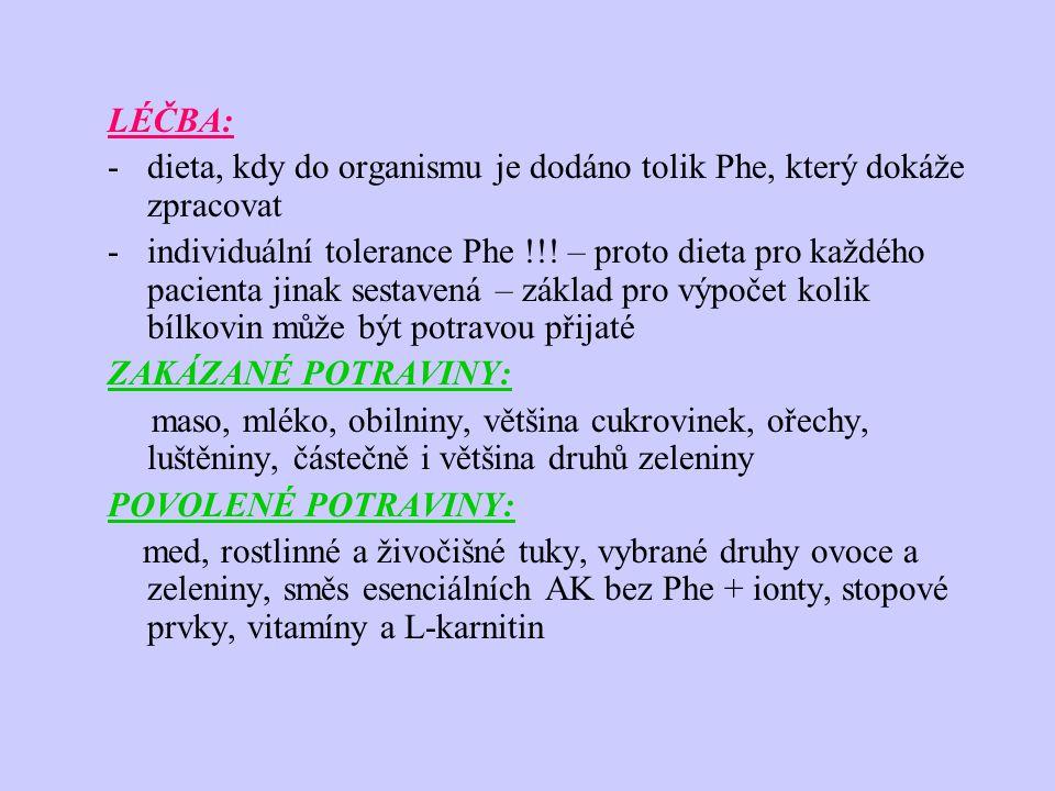 LÉČBA: dieta, kdy do organismu je dodáno tolik Phe, který dokáže zpracovat.
