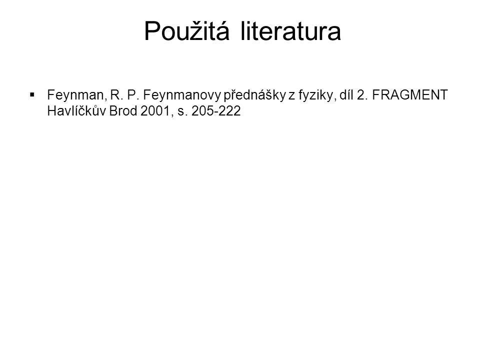 Použitá literatura Feynman, R. P. Feynmanovy přednášky z fyziky, díl 2.