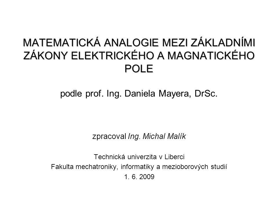 MATEMATICKÁ ANALOGIE MEZI ZÁKLADNÍMI ZÁKONY ELEKTRICKÉHO A MAGNATICKÉHO POLE podle prof. Ing. Daniela Mayera, DrSc.