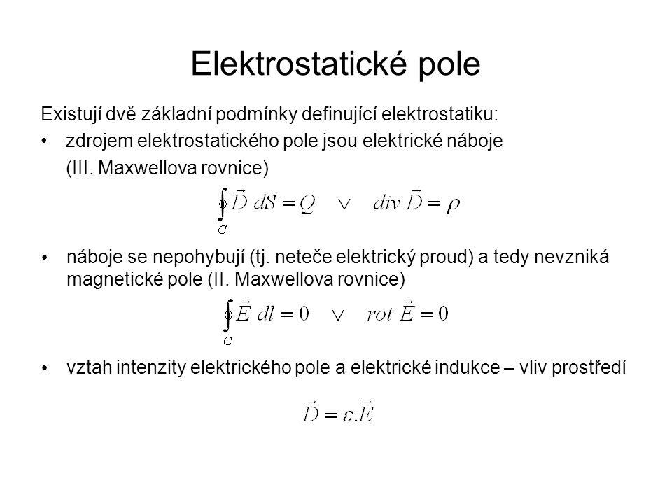 Elektrostatické pole Existují dvě základní podmínky definující elektrostatiku: zdrojem elektrostatického pole jsou elektrické náboje.